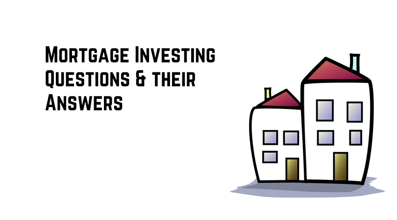 5 Frequently Asked Mortgage Investing Questions & their Answers