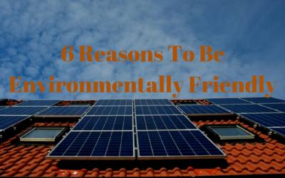 6 Reasons To Be Environmentally Friendly
