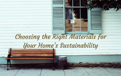 Choosing the Right Materials for Your Home's Sustainability