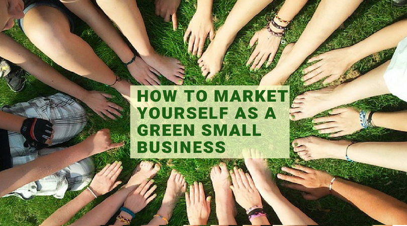 How to Market Yourself as a Green Small Business