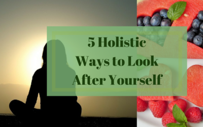 5 Holistic Ways to Look After Yourself