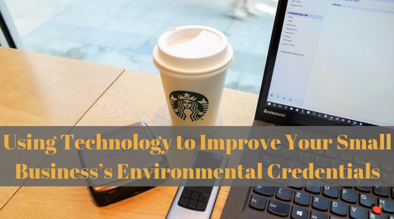 Using Technology to Improve Your Small Business's Environmental Credentials