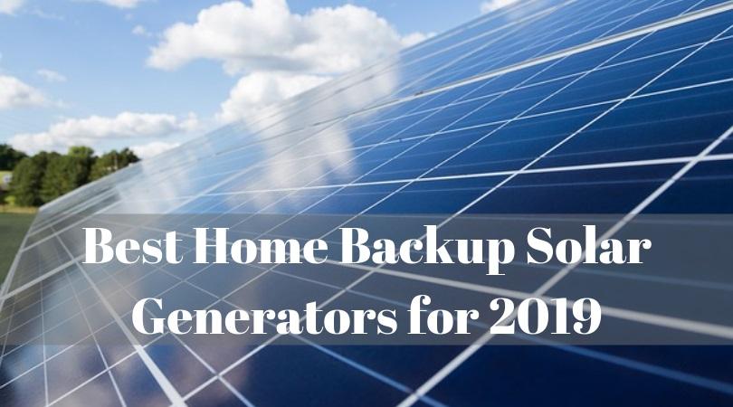 Best Home Backup Solar Generators for 2019